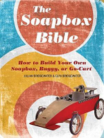 The Soapbox Bible : How to Build Your Own Soapbox, Buggy, or Go-Cart - Julian Bridgewater