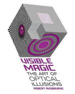 Visible Magic : The Art of Optical Illusions - Robert Ausbourne