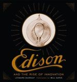 Edison and the Rise of Innovation - Leonard DeGraaf