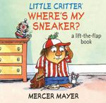 Little Critter Where's My Sneaker? : A lift the flap book - Mercer Mayer