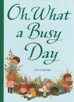Oh, What a Busy Day - Gyo Fujikawa