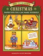 The Toymaker's Christmas : Paper Toys You Can Make Yourself - Marilyn Scott-Waters