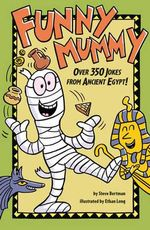 Funny Mummy : Over 350 Jokes from Ancient Egypt! - Steve Bertman