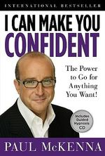 I Can Make You Confident : The Power to Go for Anything You Want! Includes Guided Hypnosis CD - Paul McKenna