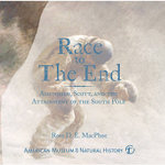Race to the End  :  Amundsen, Scott, and the Attainment of the South Pole - Ross D. E. MacPhee