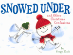 Snowed Under : and Other Christmas Confusions - Serge Bloch