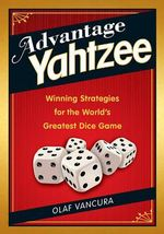 Advantage Yahtzee : Winning Strategies for the World's Greatest Dice Game - Olaf Vancura