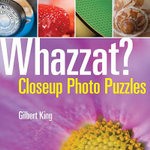 Whazzat? : Closeup Photo Puzzles - Gilbert King