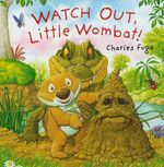 Watch Out, Little Wombat! - Charles Fuge