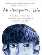 An Unexpected Life : A Mother and Son's Story of Love, Determination, Autism, and Art - Debra Chwast