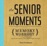 The Senior Moments Memory Workout : Improve Your Memory & Brain Fitness Before You Forget! - Tom Friedman