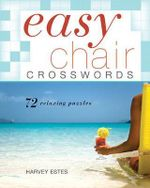 Easy Chair Crosswords : 72 Relaxing Puzzles - Harvey Estes