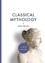 Classical Mythology : A Brief Insight - Helen Morales