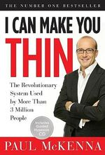 I Can Make You Thin : The Revolutionary System Used by More Than 6 Million People - Paul McKenna