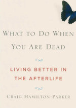 What to Do When You are Dead : Living Better in the Afterlife - Craig Hamilton-Parker