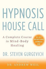 Hypnosis House Call : A Complete Course in Mind-body Healing - Steven Gurgevich