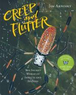 Creep and Flutter : The Secret World of Insects and Spiders - Jim Arnosky