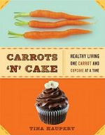 Carrots 'N' Cake : Healthy Living One Carrot and Cupcake at a Time - Tina Haupert