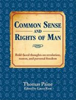 Common Sense and Rights of Man : Bold-faced Thoughts on Revolution, Reason, and Personal Freedom - Thomas Paine
