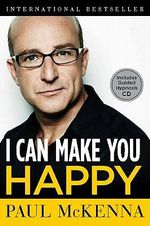I Can Make You Happy : Includes Guided Hypnosis CD - Paul McKenna