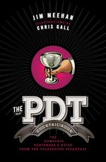 The PDT Cocktail Book : The Complete Bartender's Guide from the Celebrated Speakeasy - Jim Meehan