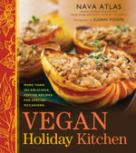 Vegan Holiday Kitchen : More Than 200 Delicious, Festive Recipes for Special Occasions - Nava Atlas