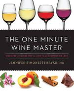 The One Minute Wine Master : Discover 10 Wines You'll Like in 60 Seconds or Less - Jennifer Simonetti-Bryan