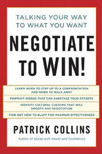 Negotiate to Win! : Talking Your Way to What You Want - Patrick Collins