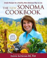 The New Sonoma Cookbook : Simple Recipes for a Healthy, More Delicious Way to Live - Connie Guttersen
