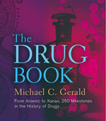 The Drug Book : From Arsenic to Xanax, 250 Milestones in the History of Drugs - Michael C. Gerald
