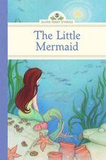 The Little Mermaid : Silver Penny Stories - Deanna McFadden
