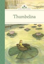 Thumbelina : Silver Penny Stories - Kathleen Olmstead