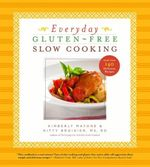 Everyday Gluten-free Slow Cooking : More Than 140 Delicious Recipes - Kimberly Mayone