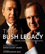 The Bush Legacy : Their Story in Photographs - David Elliot Cohen