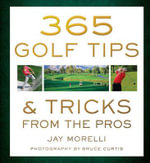 365 Golf Tips & Tricks from the Pros - Jay Morelli