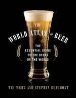 The World Atlas of Beer : The Essential Guide to the Beers of the World - Tim Webb