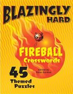 Blazingly Hard Fireball Crosswords : 45 Themed Puzzles