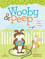 Wooby & Peep : A Story of Unlikely Friendship - Cynthea Liu