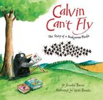 Calvin Can't Fly : The Story of a Bookworm Birdie - Jennifer Berne