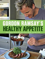 Gordon Ramsay's Healthy Appetite : 125 Super-Fresh Recipes for a High-Energy Life - Gordon Ramsay