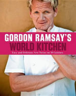 Gordon Ramsay's World Kitchen : Easy and Delicious New Twists on 10 Cuisines - Gordon Ramsay