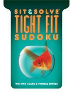 Tight Fit Sudoku : Sit & Solve - Wei-Hwa Huang