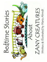 Bedtime Stories About Zany Creatures - Maria Ahrndt
