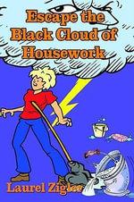 Escape the Black Cloud of Housework - Laurel Zigler