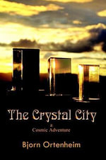 The Crystal City : A Cosmic Adventure - Bjorn Ortenheim