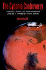 The Cydonia Controversy : The History, Science, and Implications of the Discovery of Artificial Structures on Mars - Mark Carlotto