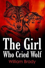 The Girl Who Cried Wolf - William Brady