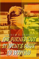 The Burned-Out Student's Guide to Writing - Lauren S. Cardon