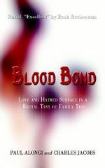 Blood Bond :  Love and Hatred Surface in a Brutal Test of Family Ties - Paul Alongi