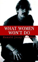 What Women Won't Do : Freedom for Battered Women a Story of Greed, Bruta... - Ronald Jessy Coleman